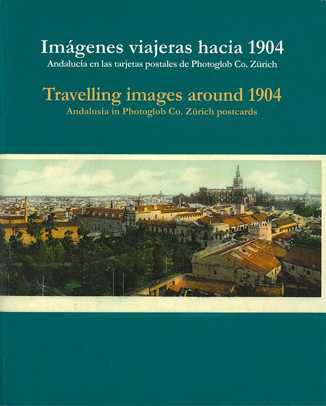 Imágenes viajeras hacia 1904. Andalucía en las tarjetas postales de Photoglob Co. Zürich.