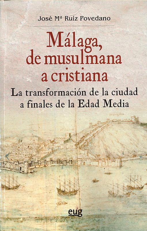 Málaga, de musulmana a cristiana. La transformación de la ciudad a finales de la Edad Media.