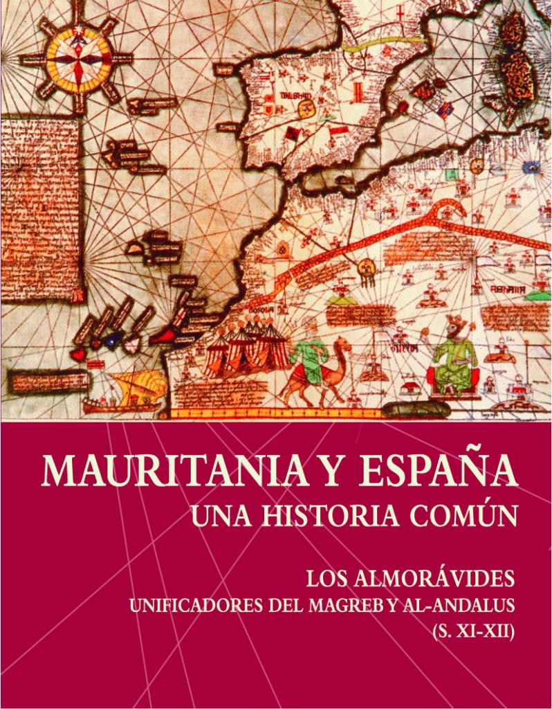 Mauritania y España. Una historia común. Los Almorávides unificadores del Magreb y al-Andalus (siglos XI-XII).